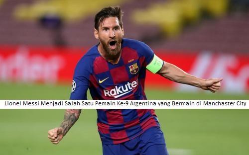 Lionel Messi Menjadi Salah Satu Pemain Ke-9 Argentina yang Bermain di Manchaster City