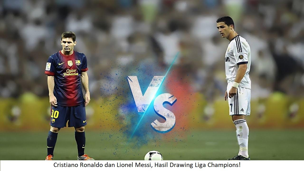 Cristiano Ronaldo dan Lionel Messi, Hasil Drawing Liga Champions!