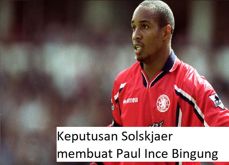 Keputusan Solskjaer membuat Paul Ince Bingung